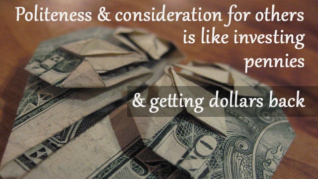 """Politeness and Consideration for Others Is Like Investing Pennies and Getting Dollars Back"""
