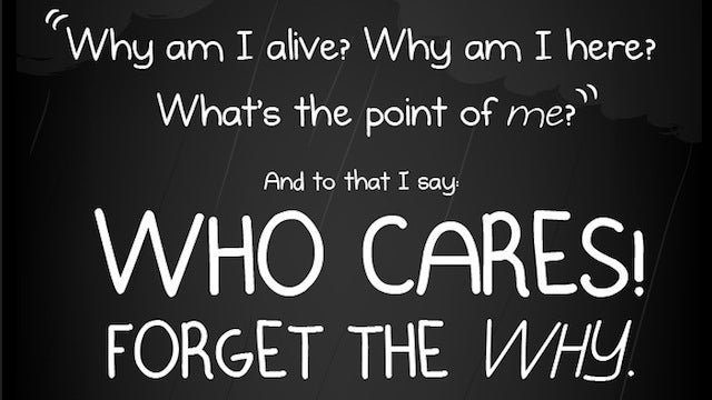 """""""Forget the Why"""""""