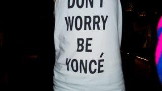 DON'T WORRY, BE YONCÉ