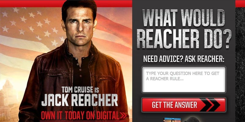 You can ask Tom Cruise's Jack Reacher any question. ANY QUESTION.
