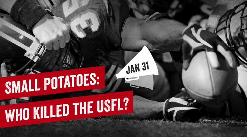 Remember the Lost League in Small Potatoes: Who Killed The USFL?