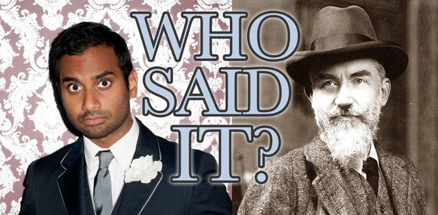 Who Said It: Aziz Ansari or Noted Playwright George Bernard Shaw?