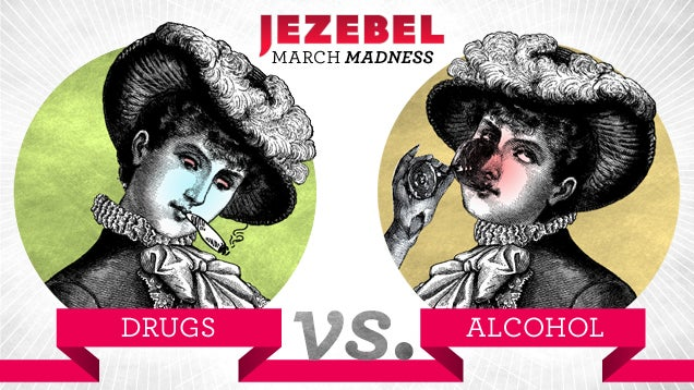 Jezebel's March Madness 2014: Drugs vs. Alcohol Begins NOW