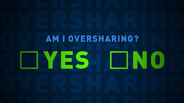 Am I Oversharing?