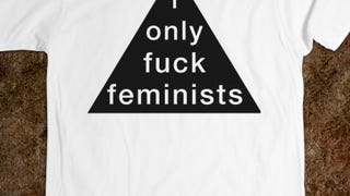 "T-Shirt ""I only fuck feminists"""