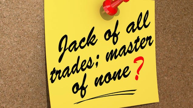 being a jack of all trades doesn 39 t mean you 39 re a master of none. Black Bedroom Furniture Sets. Home Design Ideas
