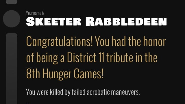 Step up, get your Panem name, and find out how you die in the Hunger Games