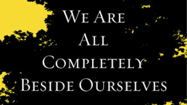 the uniqueness of humans in we are all completely beside ourselves a novel by karen fowler We are all completely beside ourselves (ebook) : fowler, karen joy : coming of age in middle america, eighteen-year-old rosemary evaluates how her entire youth was.