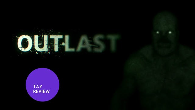 Outlast : The TAY Review