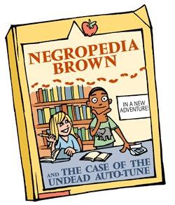 Negropedia Brown: The Case of the Undead Auto-Tune