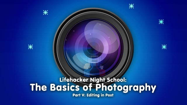 Basics of Photography: Editing Images in Post