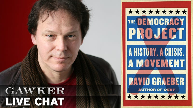 A Discussion With Anarchist Activist and Scholar David Graeber, Author of The Democracy Project