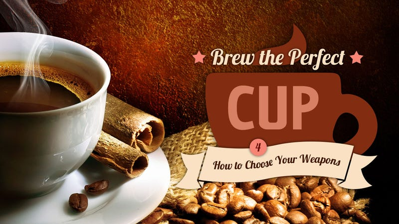 Brew the Perfect Cup, Lesson 4: How to Choose Your Weapons
