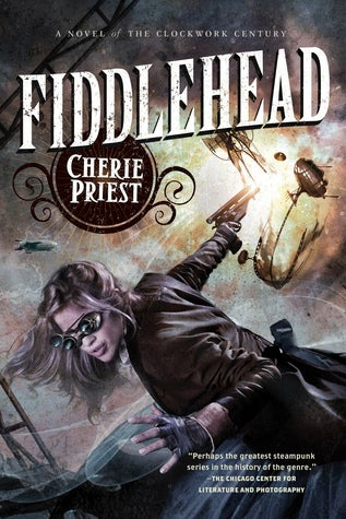 In Fiddlehead, Cherie Priest ends the Clockwork Century with a bang