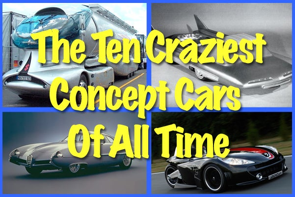 The Ten Craziest Concept Cars Of All Time