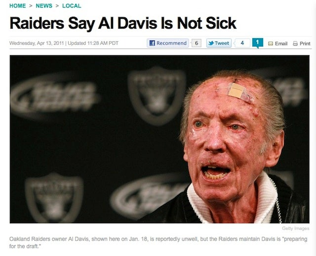 "News Reports That Subtly Point Out That Al Davis Is Not In Fact ""Doing Fine"": A Gallery"