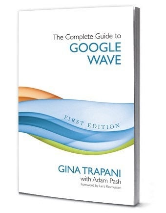 The Complete Guide to Google Wave Now in Print!