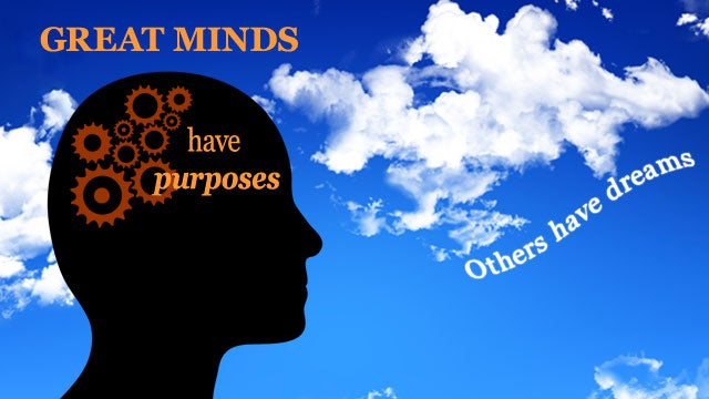 """Great minds have purposes, others have dreams"""