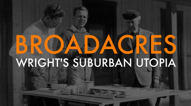 Broadacre City: Frank Lloyd Wright's Unbuilt Suburban Utopia