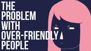 The Problem With Being Too Friendly <em></em>