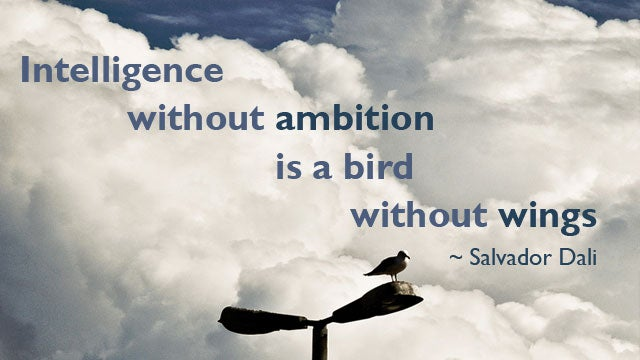 """Intelligence Without Ambition Is a Bird Without Wings"""