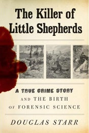 Murder in 19th Century France and the Birth of Forensic Science