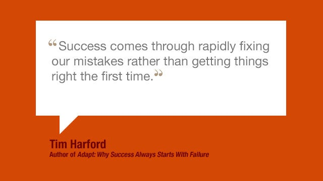 """Success Comes Through Rapidly Fixing our Mistakes Rather than Getting Things Right the First Time"""