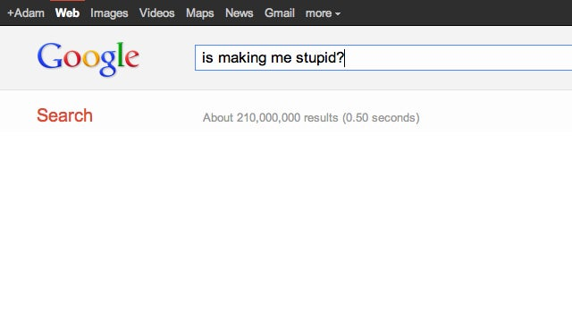Why Google Isn't Making You Stupid