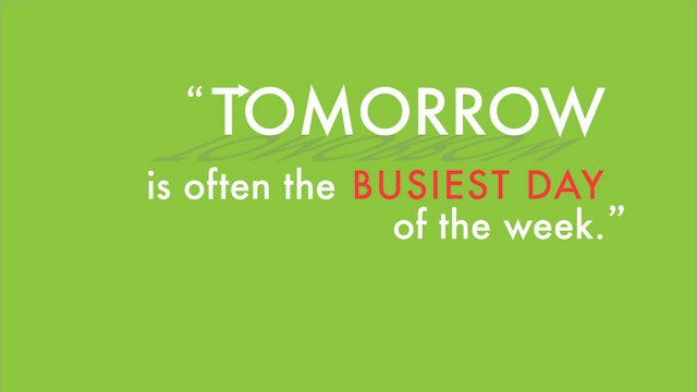 """Tomorrow Is Often the Busiest Day of the Week"""