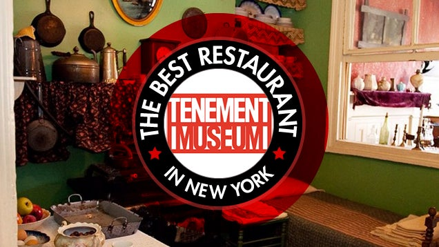 The Best Restaurant in New York Is: The Tenement Museum