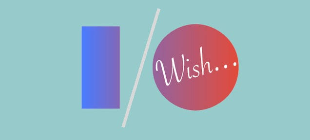 Google I/O Wishlist: What We Want (And What We'll Get)