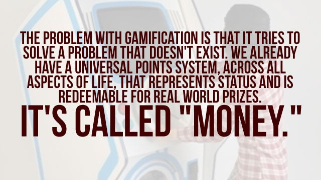 The Problem With Gamification