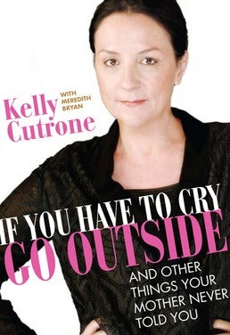 Preview Kelly Cutrone's If You Have to Cry, Go Outside