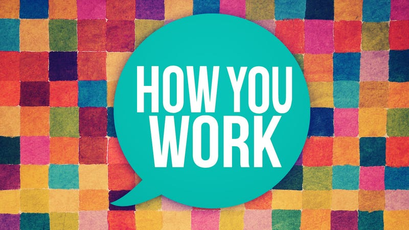 How You Work (Yes, You!)