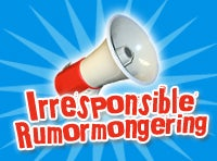 Irresponsible Rumormongering: Double Bonus Edition