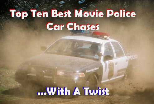 Top Ten Best Movie Police Car Chases, With A Twist