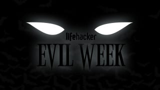 Welcome to Lifehacker's Fifth Annual Evil Week