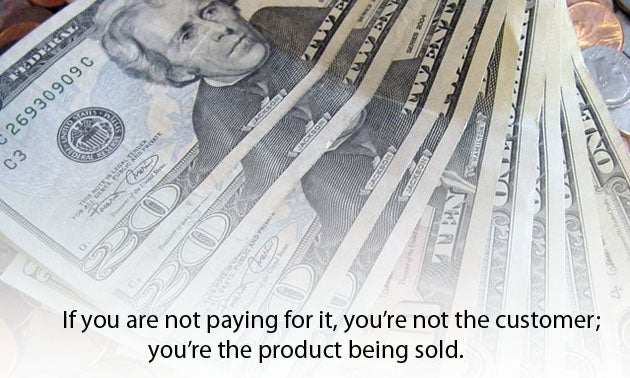 If You're Not Paying for It; You're the Product