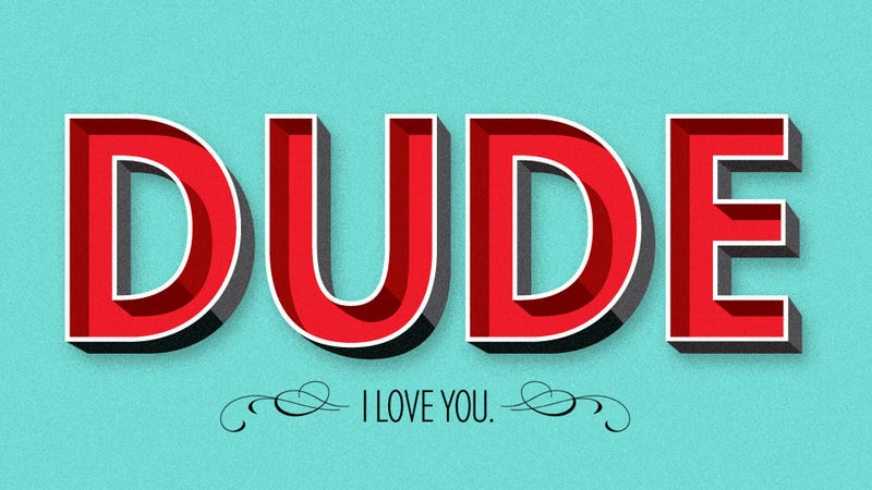 A Love Letter to My Favorite Word: DUDE