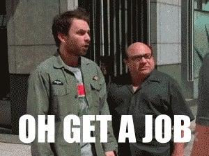 I NEED A JOBBY JOB!