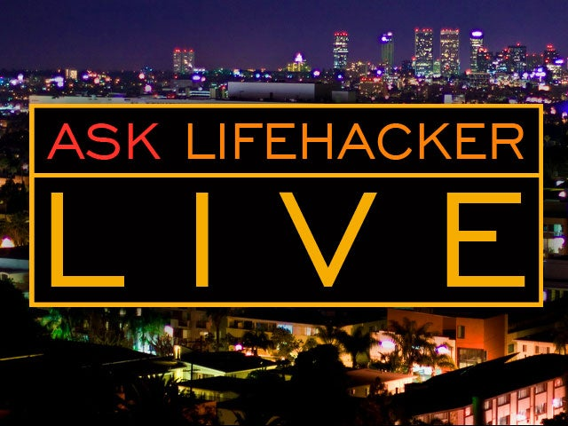 Ask Lifehacker LIVE! UPDATE: Done