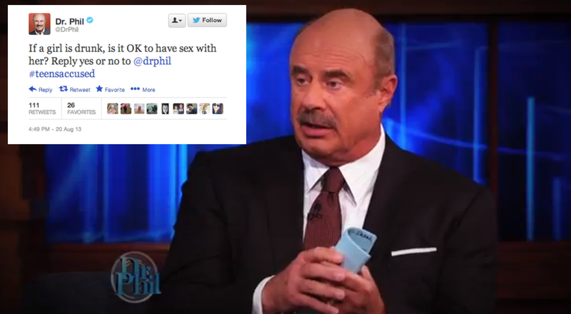 Dr. Phil Clarifies: He Was Just ASKING If You'd Bang a Drunk Girl