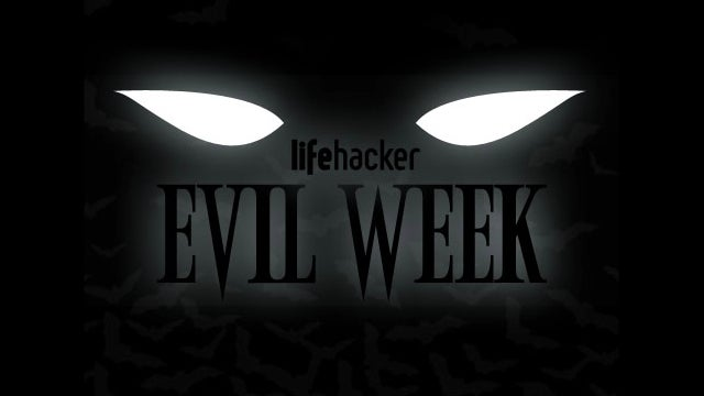 Welcome to Evil Week at Lifehacker