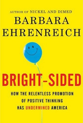 Bright-Sided: The Negative Consequences Of Positive Thinking