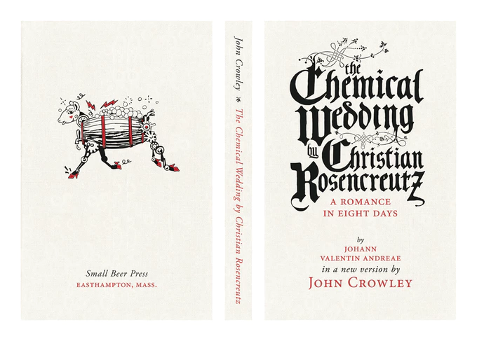 books io9 john-crowley kickstarter the-chemical-wedding-by-christian-rosencreutz the-chemical-wedding-by-christian-rosencreutz-a-romance-in-eight-days-by-johann-valentin-andreae-in-a-new-version