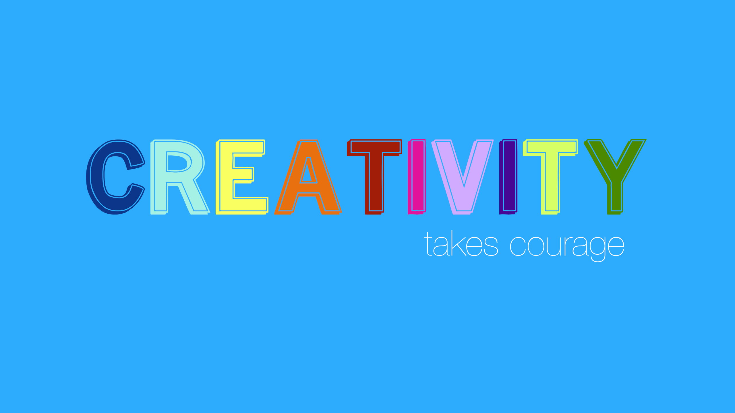 """Creativity Takes Courage."""