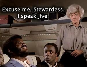 Excuse me stewardess i speak jive