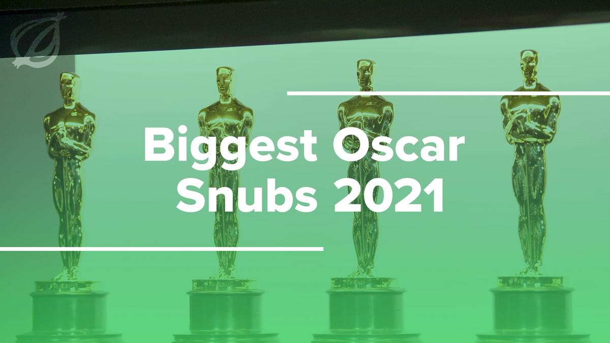 Biggest Oscar Snubs 2021