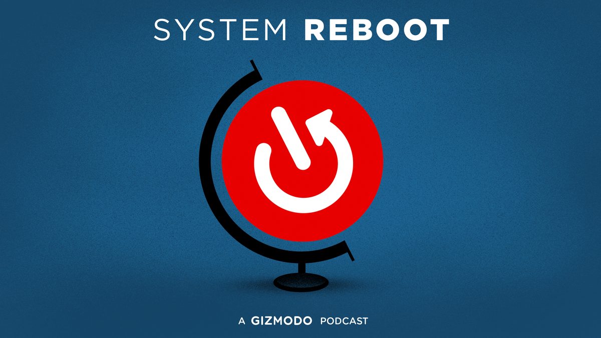 System Reboot: Gizmodo's New Podcast to Fix a Broken World thumbnail