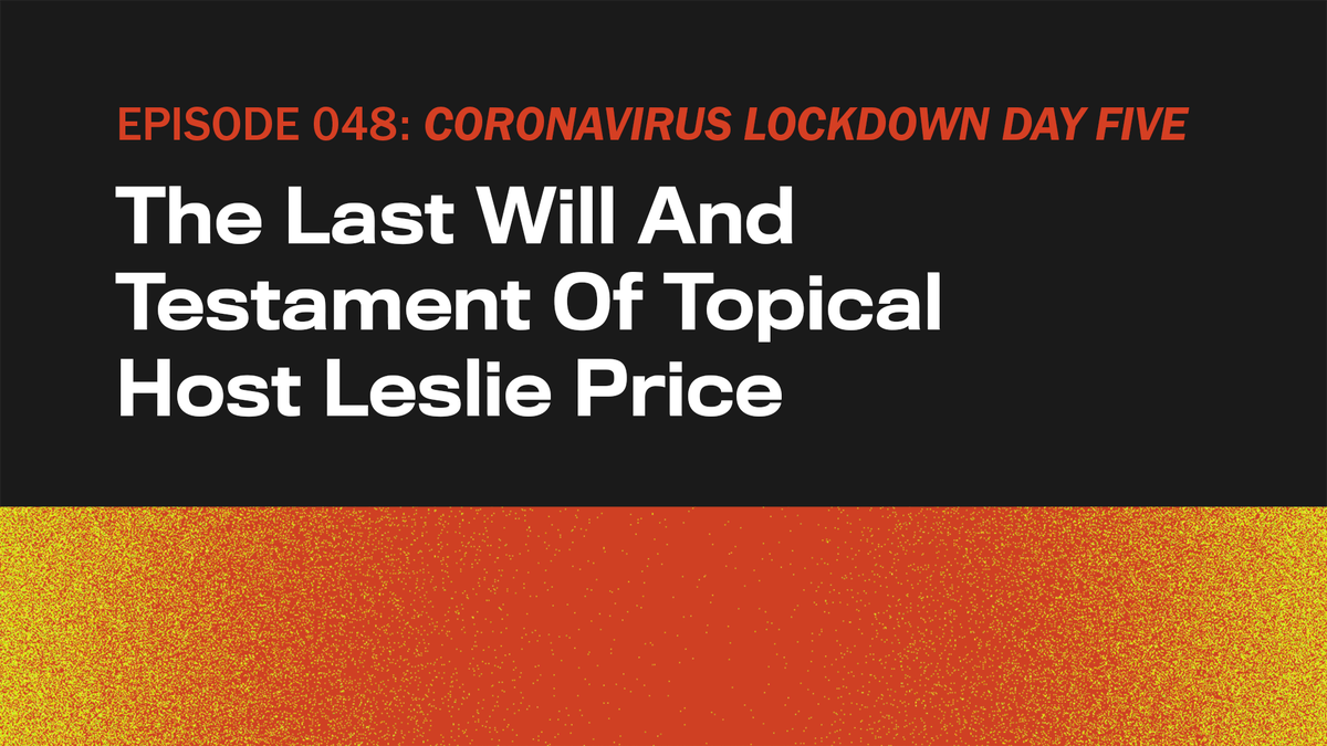 CORONAVIRUS LOCKDOWN DAY FIVE: The Last Will And Testament Of Topical Host Leslie Price - the onion